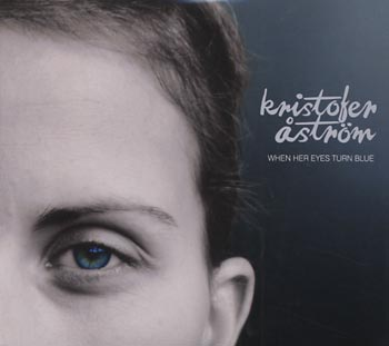 Kristofer Astrom - When Her Eyes Turn Blue